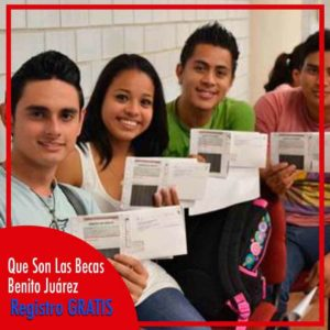 Que son las Becas Benito Juárez